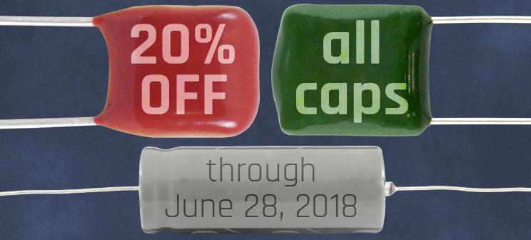 20% OFF all capacitors through June 28, 2018