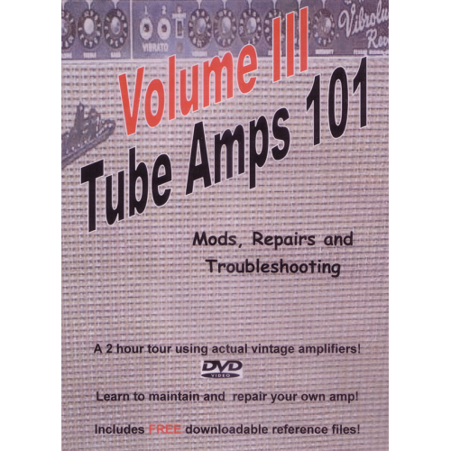 DVD - Tube Amps 101, Volume 3, Mods, Repairs and Troubleshooting image 1