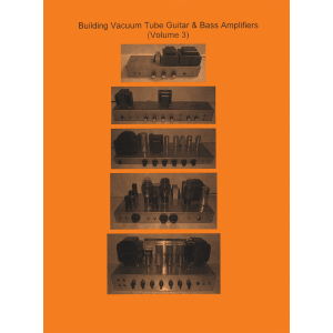Building Vacuum Tube Guitar & Bass Amplifiers, Volume 3