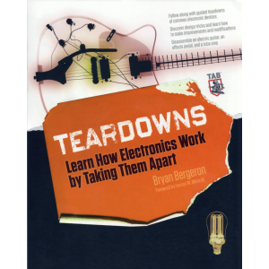 Teardowns - Learn How Electronics Work by Taking Them Apart , Bryan Bergeron